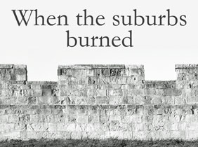 When the Suburbs Burned